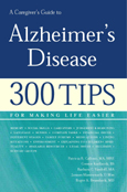 A Caregiver's Guide to Alzheimer's Disease: 300 Tips for Making Life Easier, 2005, Patricia Callone, Barbara Vasiloff, Roger Brumback, Janaan Manternach, ISBN #978-932603-16-3