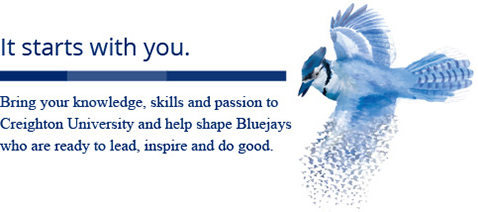 Bring your knowledge, skills and passion to Creighton University and help shape Bluejays who are ready to lead, inspire and do good.